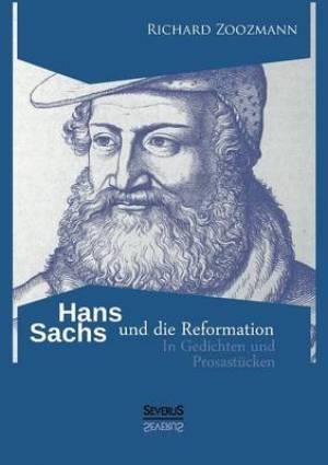Hans Sachs Und Die Reformation - In Gedichten Und Prosastucken
