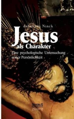 Jesus ALS Charakter. Eine Psychologische Untersuchung Seiner Personlichkeit