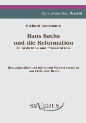 Hans Sachs Und Die Reformation - In Gedichten Und Prosastucken. Aus Fraktur Ubertragen.
