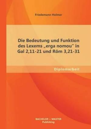 Die Bedeutung Und Funktion Des Lexems Erga Nomou in Gal 2,11-21 Und ROM 3,21-31