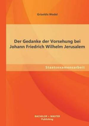 Der Gedanke Der Vorsehung Bei Johann Friedrich Wilhelm Jerusalem