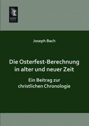 Die Osterfest-Berechnung in Alter Und Neuer Zeit