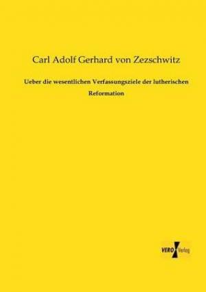 Ueber Die Wesentlichen Verfassungsziele Der Lutherischen Reformation