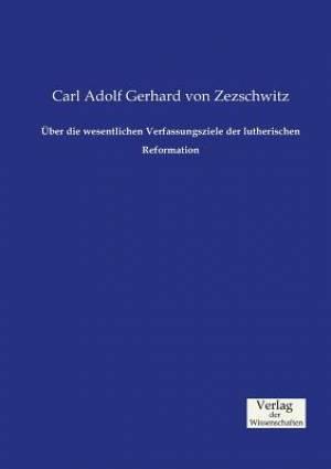 Uber Die Wesentlichen Verfassungsziele Der Lutherischen Reformation