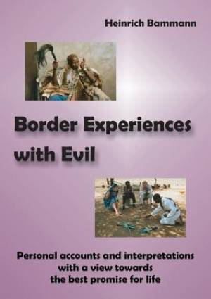 Border Experiences with Evil: Personal accounts and interpretations with a view towards the best promise for life