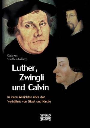 Luther, Zwingli und Calvin