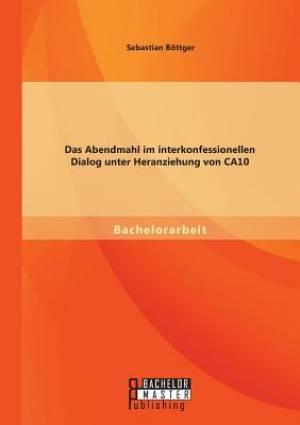 Das Abendmahl Im Interkonfessionellen Dialog Unter Heranziehung Von Ca10