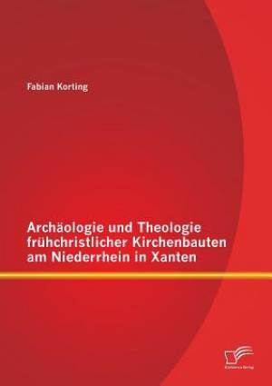 Archaologie Und Theologie Fruhchristlicher Kirchenbauten Am Niederrhein in Xanten