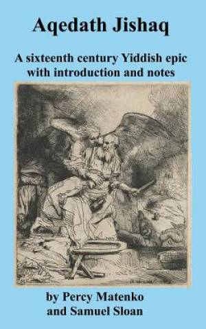 Aqedath Jishaq a Sixteenth Century Yiddish Epic with Introduction and Notes