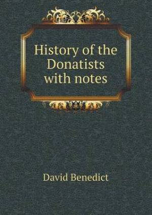 History of the Donatists with Notes