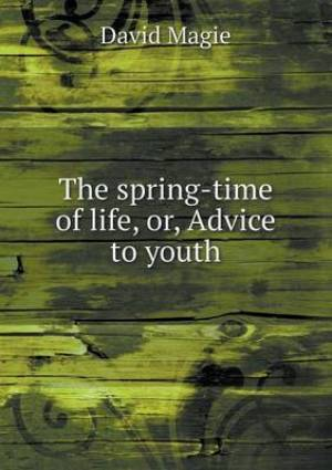 The Spring-Time of Life, Or, Advice to Youth