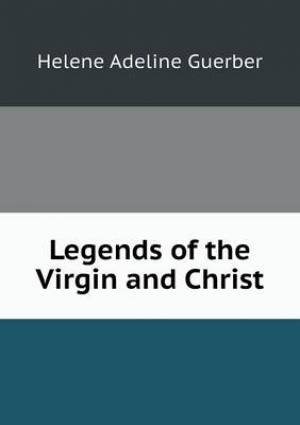 Legends of the Virgin and Christ