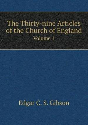 The Thirty-Nine Articles of the Church of England Volume 1