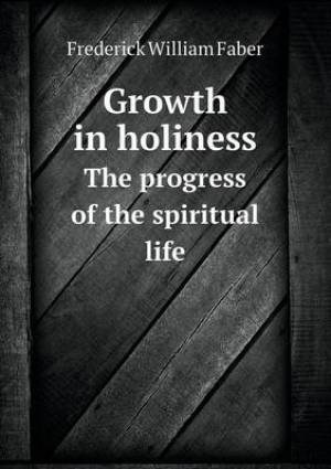 Growth in Holiness the Progress of the Spiritual Life