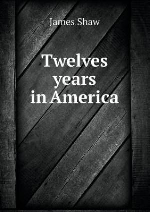 Twelves Years in America