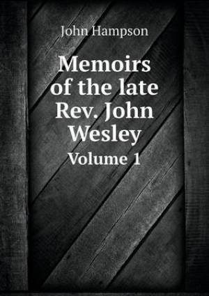 Memoirs of the Late REV. John Wesley Volume 1
