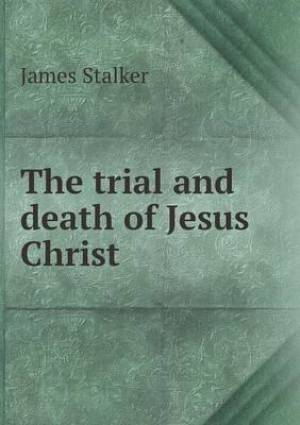 The Trial and Death of Jesus Christ