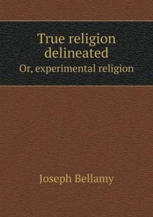 True Religion Delineated Or, Experimental Religion