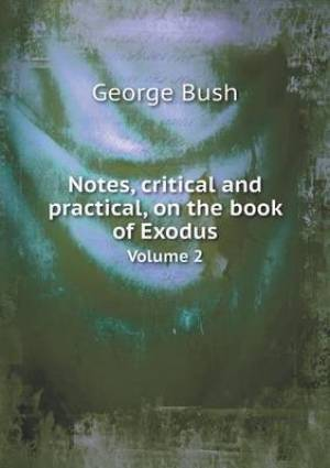 Notes, Critical and Practical, on the Book of Exodus Volume 2
