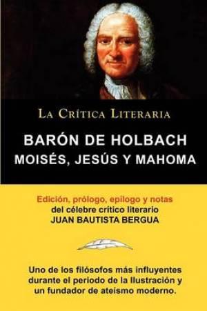 Moises, Jesus y Mahoma, Baron de Holbach, Coleccion La Critica Literaria Por El Celebre Critico Literario Juan Bautista Bergua, Ediciones Ibericas