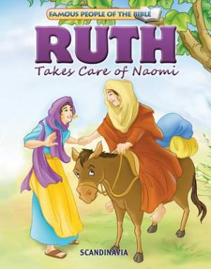 Famous People of the Bible - Ruth Takes Care of Naomi