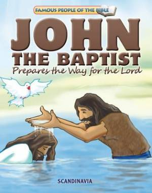 Famous People of the Bible - John the Baptist Prepares the Way for the Lord