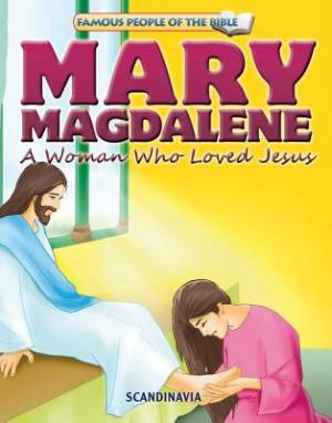 Famous People of the Bible - Mary Magdalene a Woman Who Loved Jesus