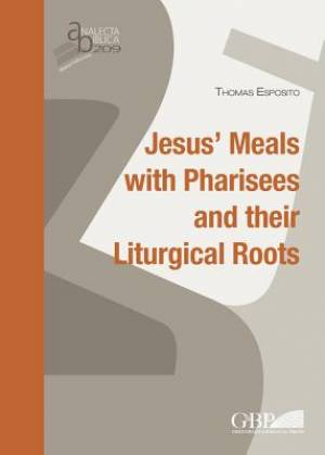 Jesus's Meals with Pharisees and Their Liturgical Roots
