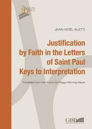 Justification by Faith in the Letters of Saint Paul. Keys to Interpretation