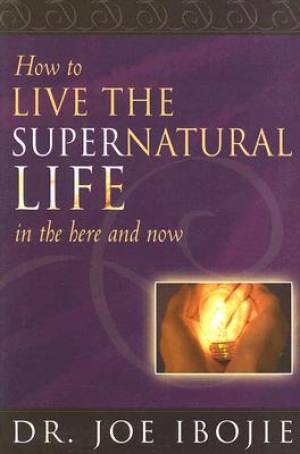 How To Live The Supernatural Life In The