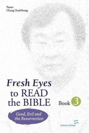 Fresh Eyes to Read the Bible - Book 3; Good, Evil and Resurrection