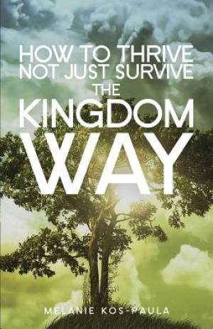 How to Thrive, Not Just Survive the Kingdom Way!