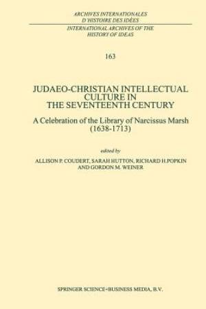 Judaeo-Christian Intellectual Culture in the Seventeenth Century : A Celebration of the Library of Narcissus Marsh (1638-1713)