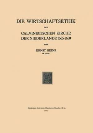 Die Wirtschaftsethik Der Calvinistischen Kirche Der Niederlande 1565 1650