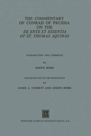 The Commentary of Conrad of Prussia on the De Ente Et Essentia of St. Thomas Aquinas