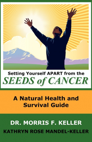 Setting Yourself Apart from the Seeds of Cancer: A Natural Health and Survival Guide
