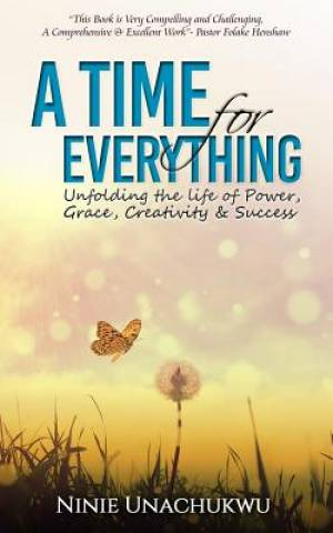 A Time For Everything: Unfolding the life of Power, Grace, Creativity & Success