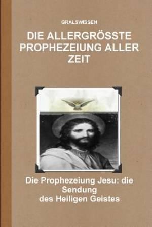 Die Allergrosste Prophezeiung Aller Zeit