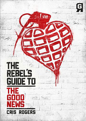 The Rebel's Guide To: The Good News - Youth Edition