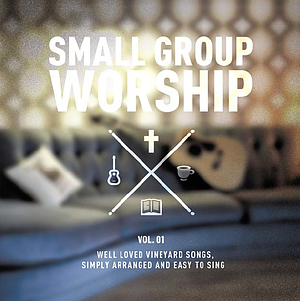 Small Group Worship Vol 1