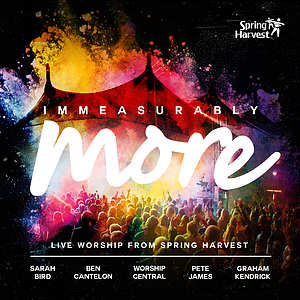 Immeasurably More: Live Worship From Spring Harvest 2015