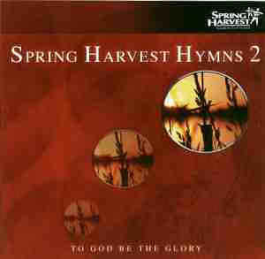 Spring Harvest Hymns 2 - To God be the Glory CD