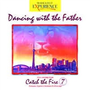 Dancing With the Father: Catch the Fire 7 CD