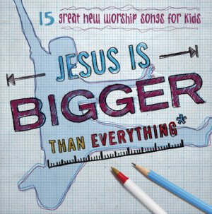 Jesus Is Bigger Than Everything
