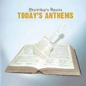 Yesterday�s Hymns Today�s Anthems