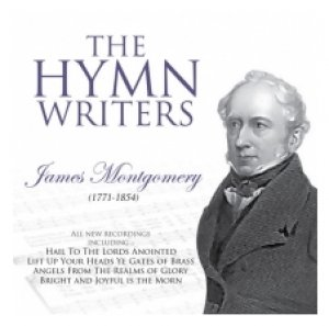 The Hymn Writers: James Montgomery