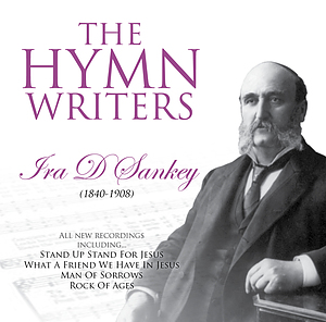 THe Hymn Writers: Ira D Sankey
