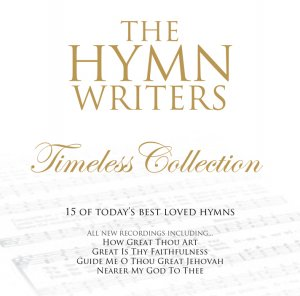 The Hymn Writers: Timeless Collection