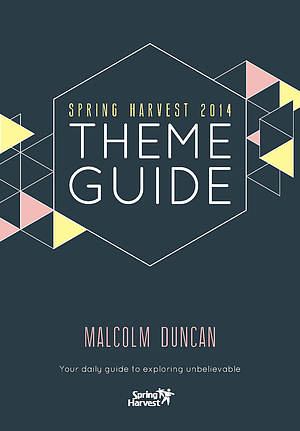 Spring Harvest 2014 Theme Guide a talk by Malcolm Duncan