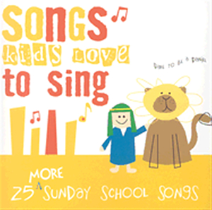 Songs Kids Love to Sing: 25 More Sunday School Songs
